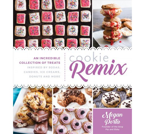 Cookie Remix : An Incredible Collection of Treats Inspired by Sodas, Candies, Ice Creams, Donuts and - image 1 of 1