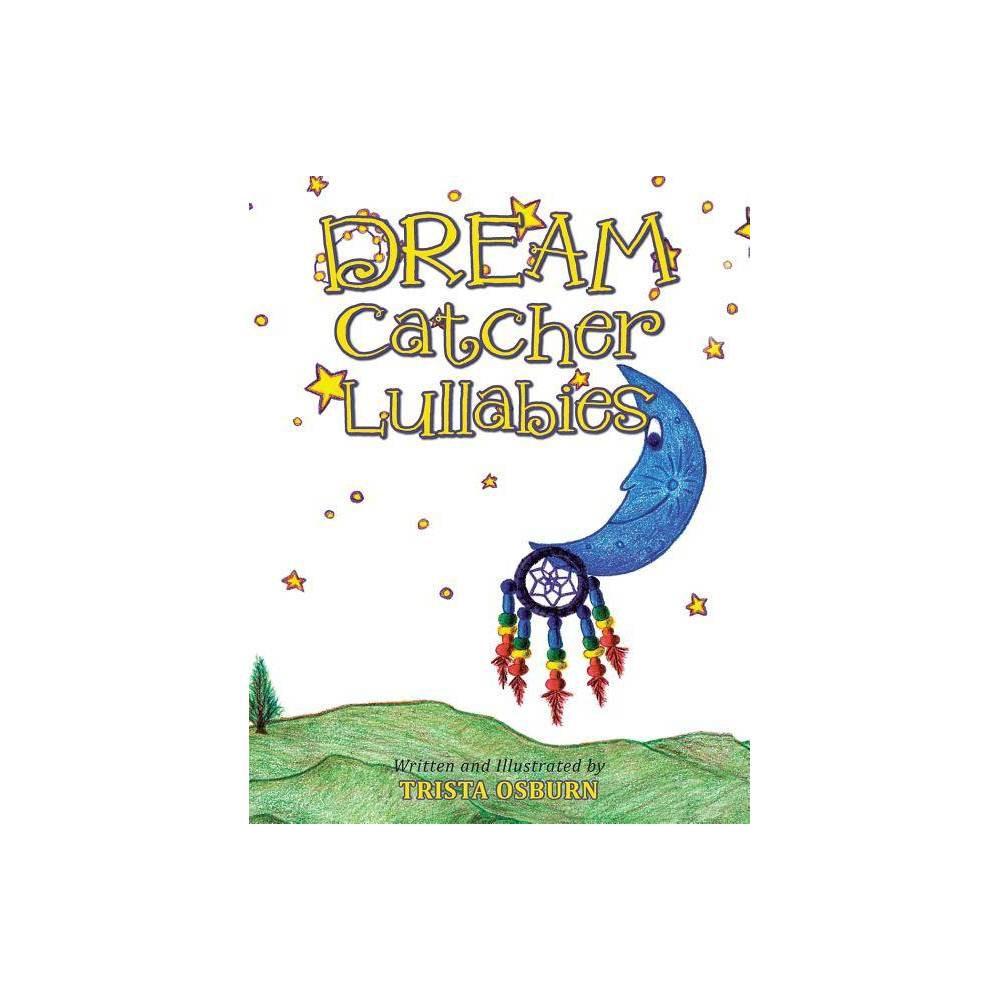 Dream Catcher Lullabies By Trista Osburn Paperback