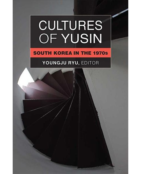 Cultures of Yusin : South Korea in the 1970s -  by Youngju Ryu (Hardcover) - image 1 of 1