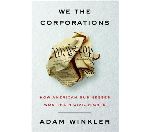 We the Corporations : How American Businesses Won Their Civil Rights -  by Adam Winkler (Hardcover) - image 1 of 1