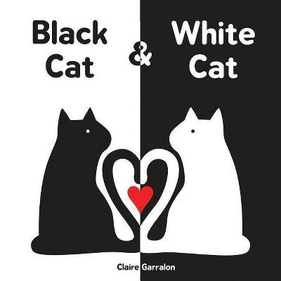 Black Cat & White Cat - by Claire Garralon (Board_book)