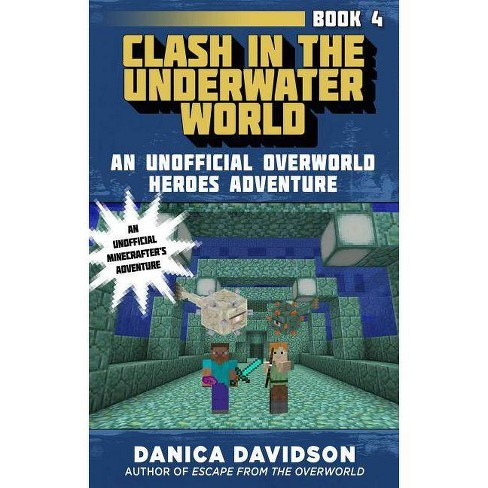 Clash in the Underwater World - (Unofficial Overworld Heroes Adventure) by  Danica Davidson (Paperback) - image 1 of 1