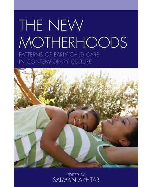 New Motherhoods : Patterns of Early Child Care in Contemporary Culture (Hardcover) - image 1 of 1