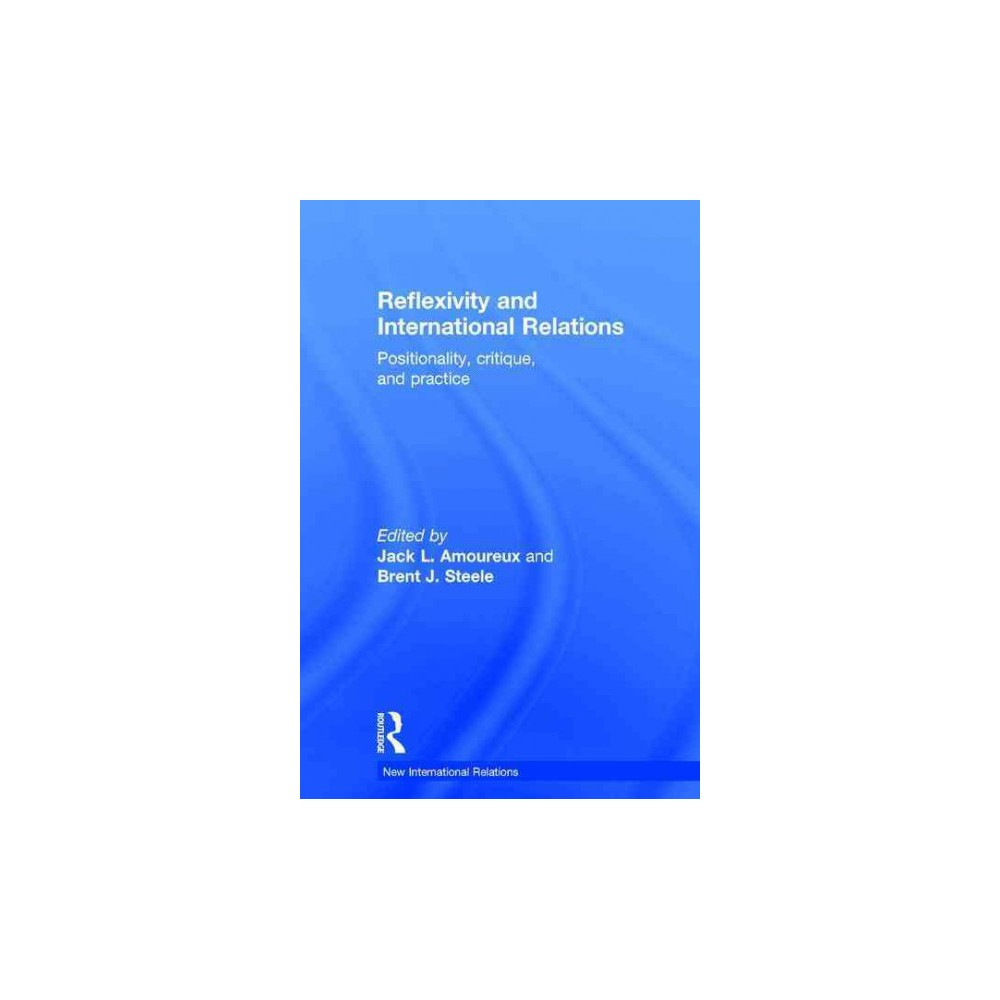 Reflexivity and International Relations ( New International Relations) (Hardcover)
