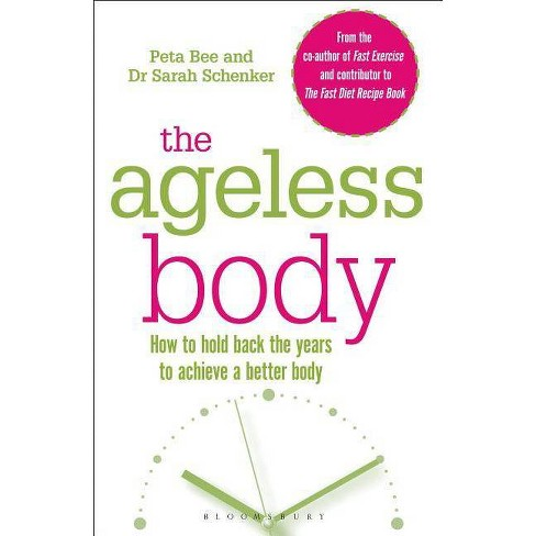 The Ageless Body - by  Peta Bee & Sarah Schenker (Paperback) - image 1 of 1