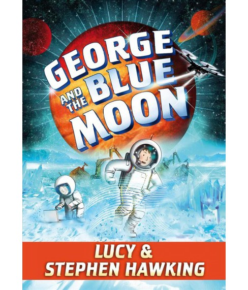 George and the Blue Moon -  by Lucy Hawking & Stephen W. Hawking (Hardcover) - image 1 of 1