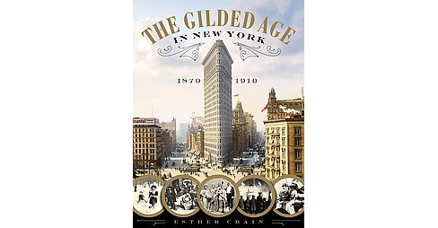 Gilded Age in New York, 1870-1910 (Hardcover) (Esther Crain) - image 1 of 1