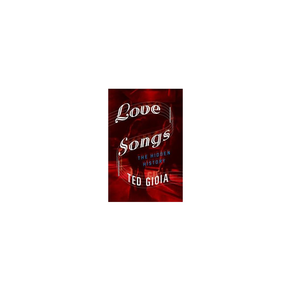 Love Songs : The Hidden History - Reprint by Ted Gioia (Paperback)