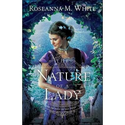 The Nature of a Lady - (The Secrets of the Isles) by  Roseanna M White (Paperback)