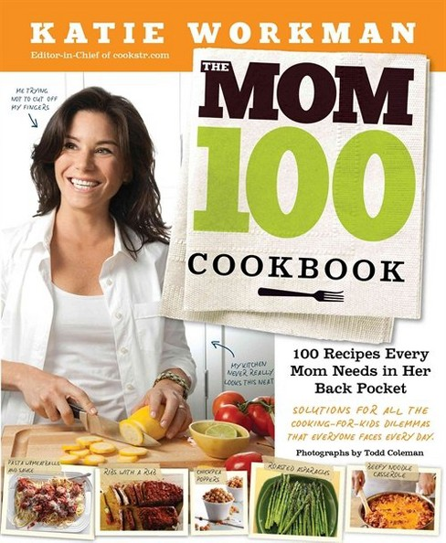 The Mom 100 Cookbook: 100 Recipes Every Mom Needs in Her Back Pocket (Paperback) by Katie Workman - image 1 of 1