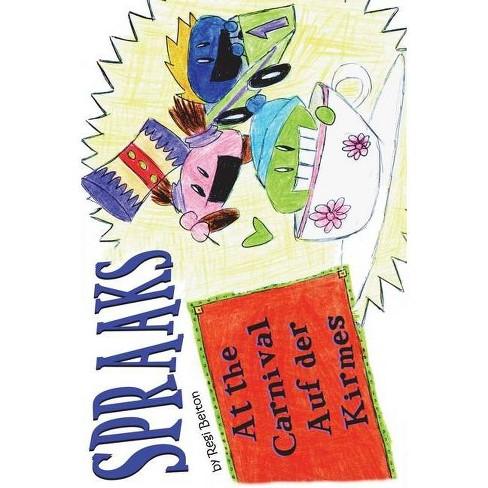Spraaks At the Carnival - Auf Der Kirmes - (Spraaks German) by  Regi Belton (Paperback) - image 1 of 1