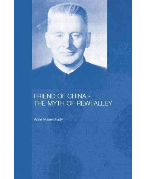 Friend of China - the Myth of Rewi Alley (Reprint) (Paperback) (Anne-Marie Brady) - image 1 of 1