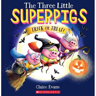 The Three Little Superpigs: Trick or Treat? - by  Claire Evans (Paperback)