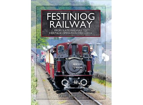 Festiniog Railway : From Slate Railway to Heritage Operation 1921 - 2014 -  by Peter Johnson (Hardcover) - image 1 of 1
