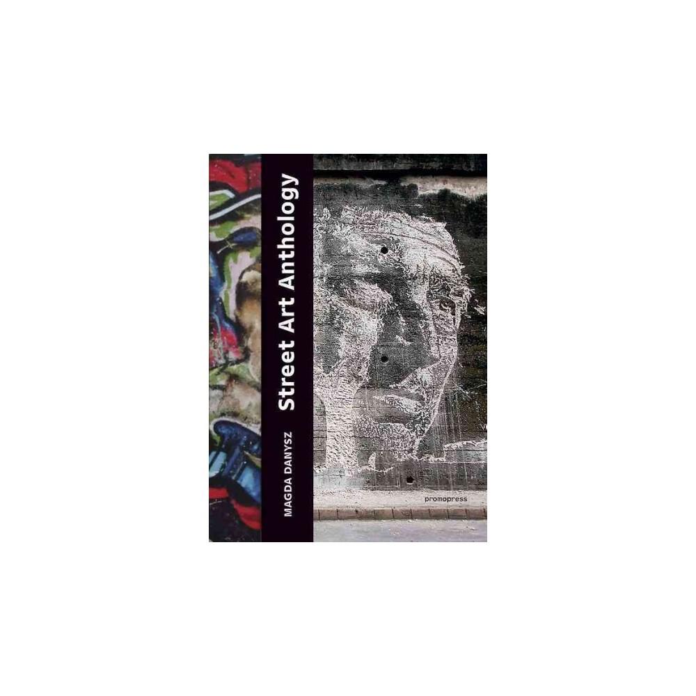 Street Art Anthology : From Graffiti to Contextual Art (Paperback) (Magda Danysz)