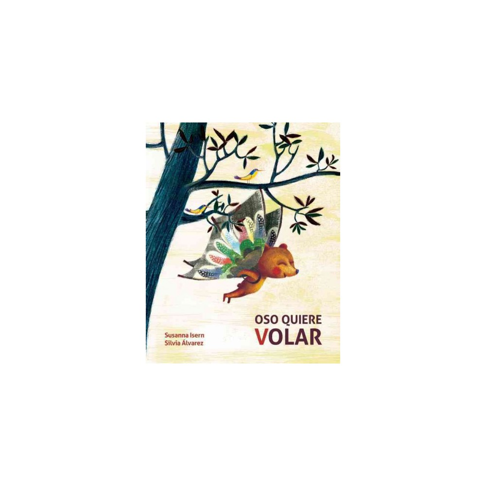 Oso quiere volar / Bear Wants to Fly (Hardcover) (Susanna Isern)