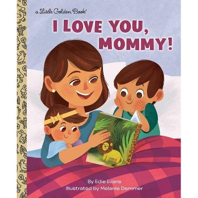 I Love You, Mommy! - (Little Golden Book) by  Edie Evans (Hardcover)