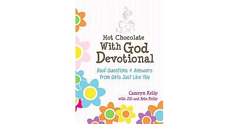 Hot Chocolate with God Devotional : Real Questions & Answers from Girls Just Like You (Hardcover) - image 1 of 1