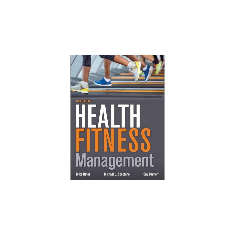 Health Fitness Management - by Mike Bates & Mike Spezzano & Guy Danhoff (Hardcover) Health Fitness Management - by Mike Bates & Mike Spezzano & Guy Danhoff (Hardcover)
