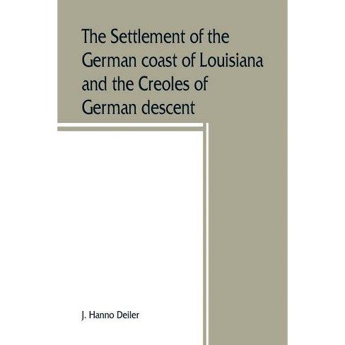 The settlement of the German coast of Louisiana and the Creoles of German descent - by  J Hanno Deiler - image 1 of 1