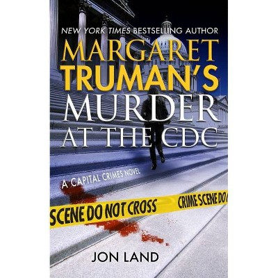 Margaret Truman's Murder at the CDC - (Capital Crimes) by  Margaret Truman & Jon Land (Hardcover)