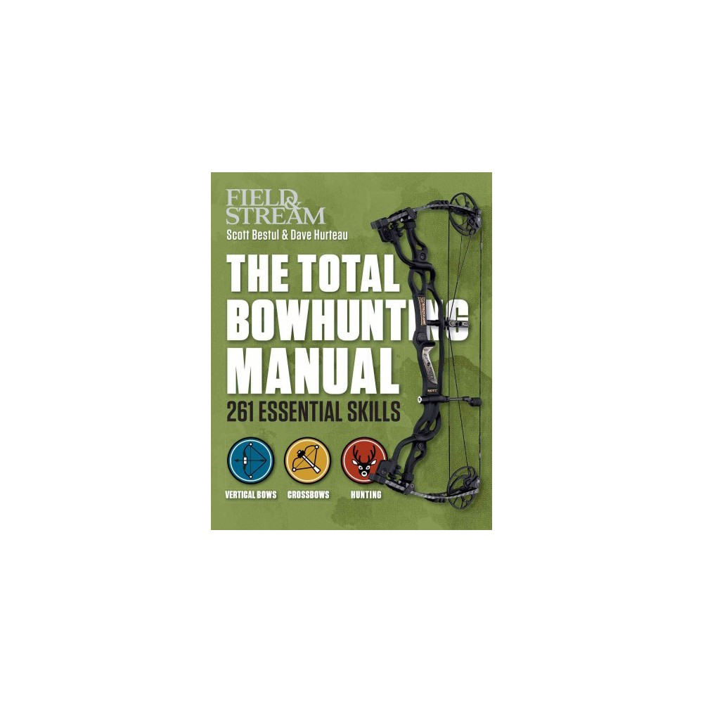 Field & Stream the Total Bowhunter Manual : 261 Essential Skills (Paperback) (Scott Bestul & Dave