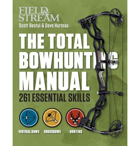 Field & Stream the Total Bowhunter Manual : 261 Essential Skills (Paperback) (Scott Bestul & Dave - image 1 of 1