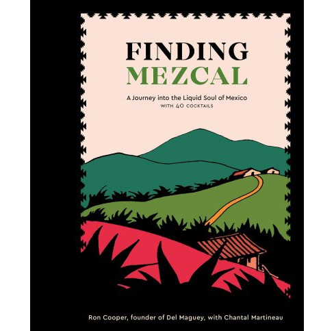 Finding Mezcal : A Journey into the Liquid Soul of Mexico, With 40 Cocktails - by Ron Cooper (Hardcover)  - image 1 of 1