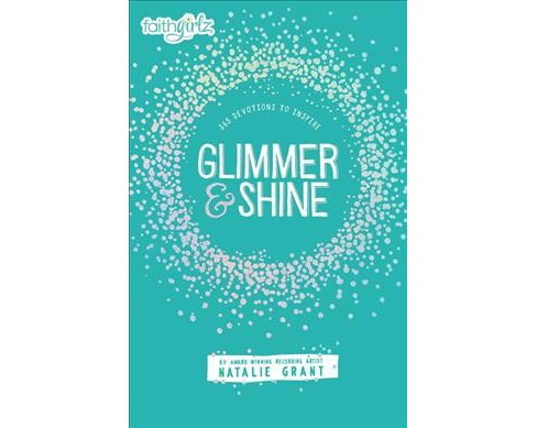 Glimmer & Shine : 365 Devotions to Inspire (Hardcover) (Natalie Grant) - image 1 of 1