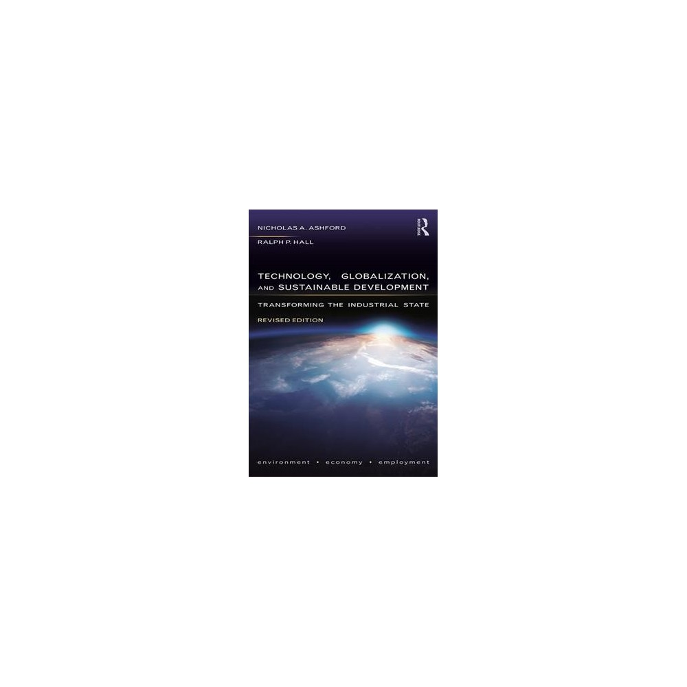 Technology, Globalization, and Sustainable Development : Transforming the Industrial State - (Paperback)