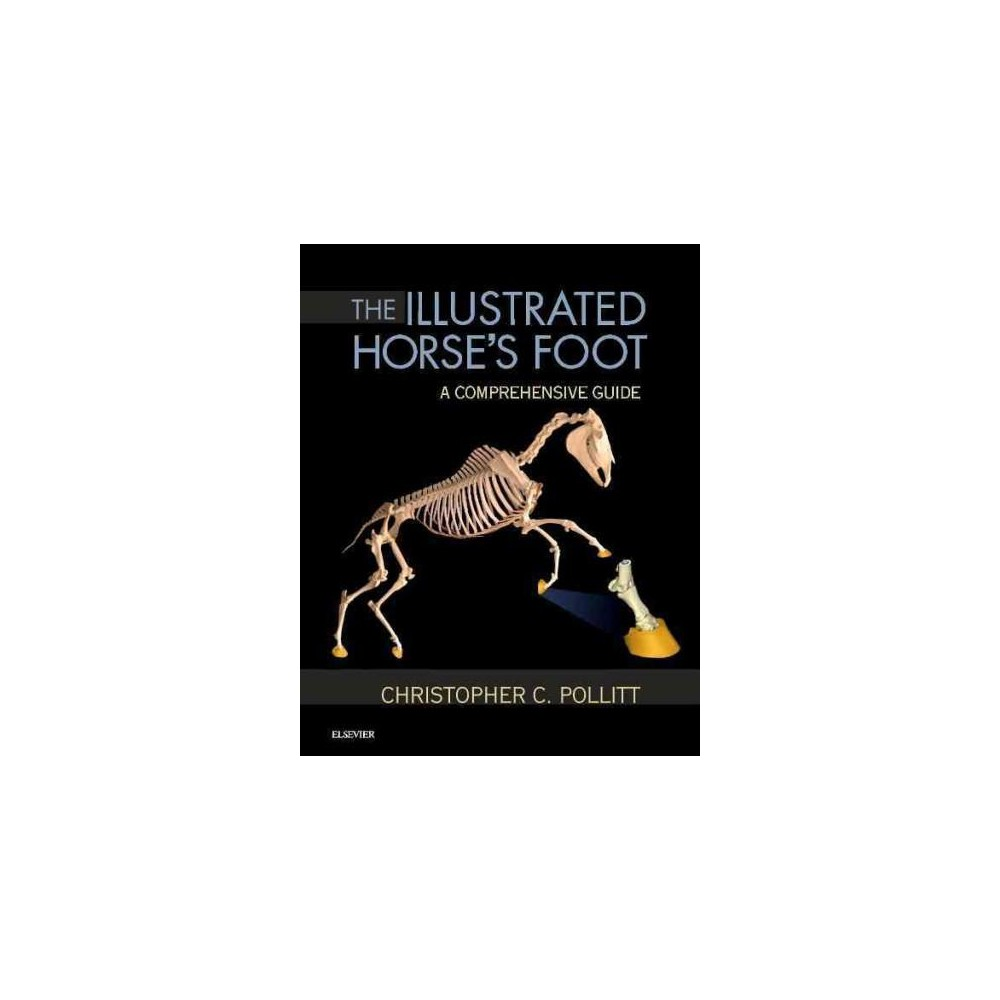 Illustrated Horse's Foot : A Comprehensive Guide (Hardcover) (Ph.D. Christopher C. Pollitt)