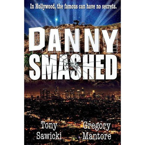Danny Smashed - by  Tony Sawicki & Gregory Mantore (Paperback) - image 1 of 1