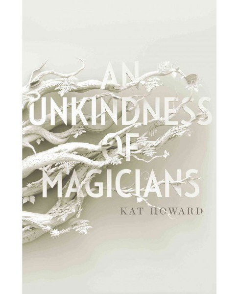 Unkindness of Magicians -  by Kat Howard (Hardcover) - image 1 of 1