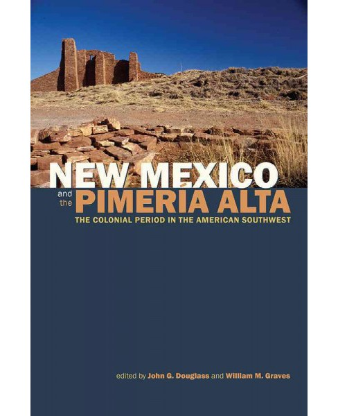New Mexico and the Pimería Alta : The Colonial Period in the American Southwest (Hardcover) - image 1 of 1