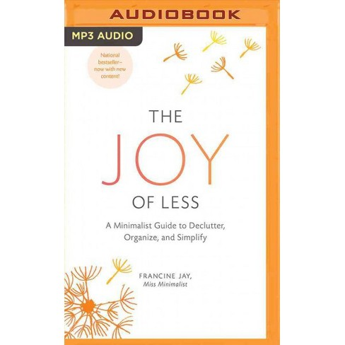 Joy of Less : A Minimalist Guide to Declutter, Organize, and Simplify  (MP3-CD) (Francine Jay)