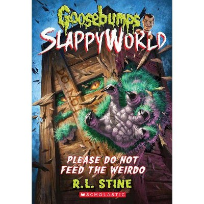Please Do Not Feed the Weirdo -  (Goosebumps Slappyworld) by R. L. Stine (Paperback)