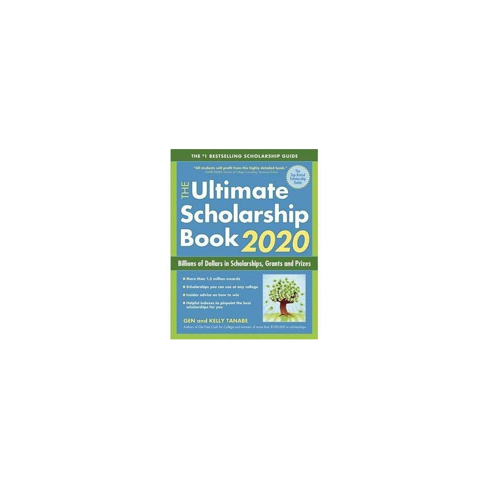 Ultimate Scholarship Book 2020 : Billions of Dollars in Scholarships, Grants and Prizes - (Paperback)