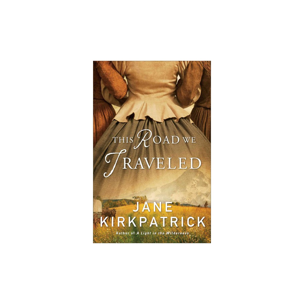 This Road We Traveled (Paperback) (Jane Kirkpatrick)