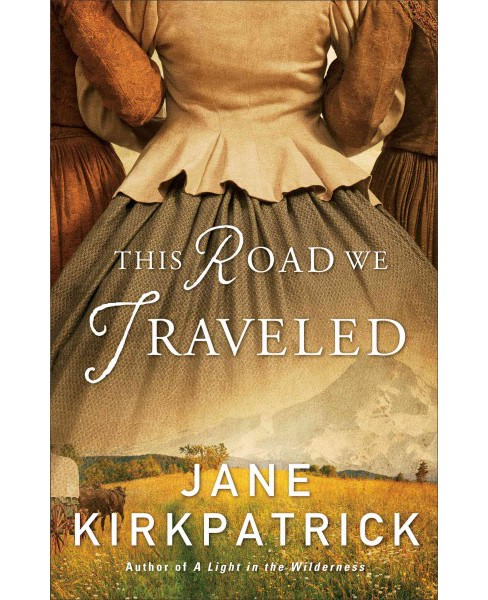 This Road We Traveled (Paperback) (Jane Kirkpatrick) - image 1 of 1