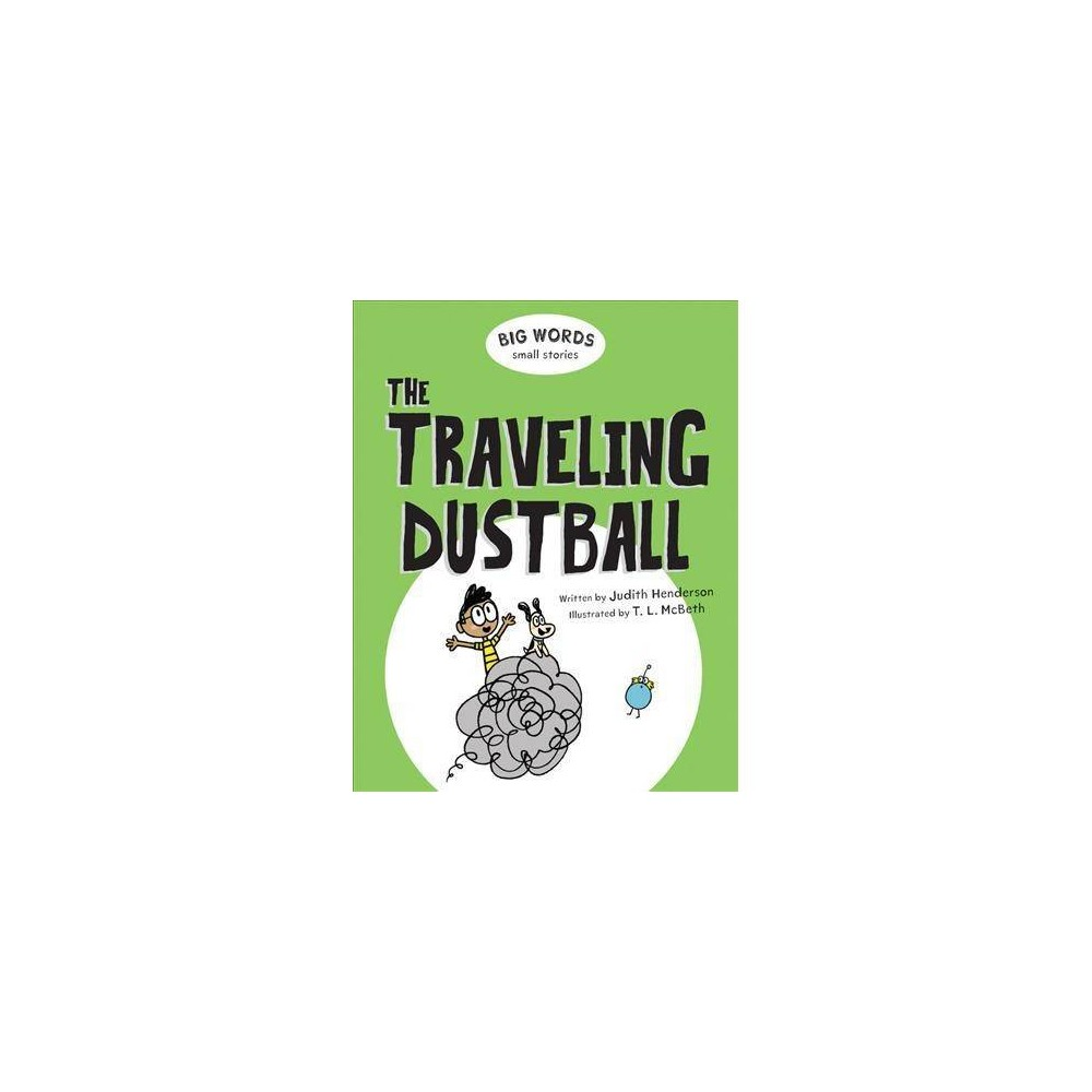 Traveling Dustball - (Big Words Small Stories) by Judith Henderson (Hardcover)