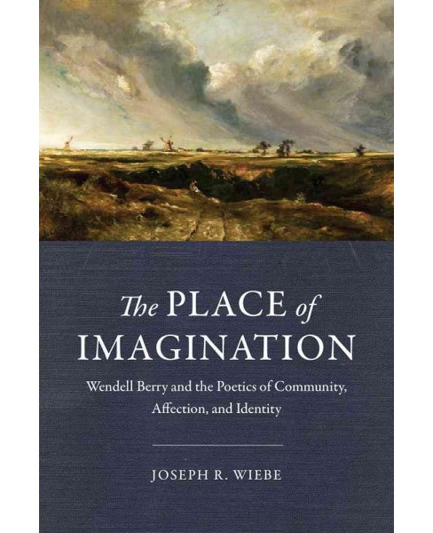 Place of Imagination : Wendell Berry and the Poetics of Community, Affection, and Identity (Hardcover) - image 1 of 1