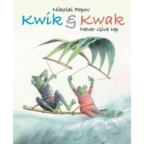 Kwik & Kwak Never Give Up (Hardcover) (Nikolai Popov) - image 1 of 1