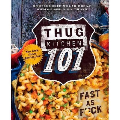 Thug Kitchen 101 - (Thug Kitchen Cookbooks)(Hardcover)