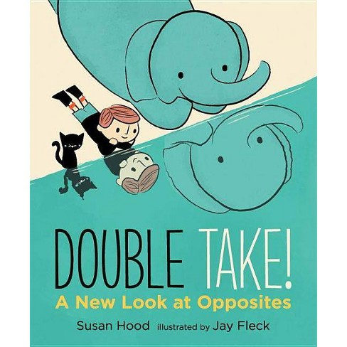 Double Take! a New Look at Opposites - by  Susan Hood (Hardcover) - image 1 of 1