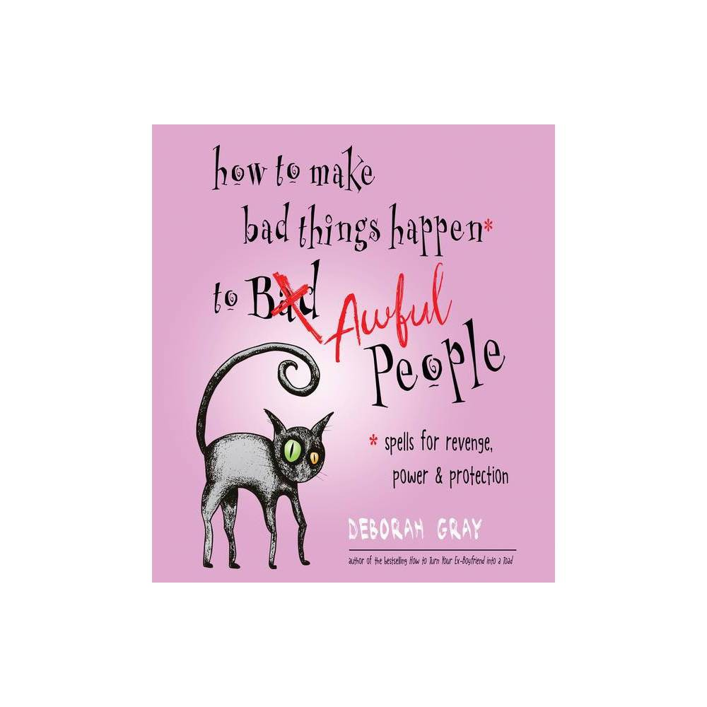 How To Make Bad Things Happen To Awful People By Deborah Gray Paperback