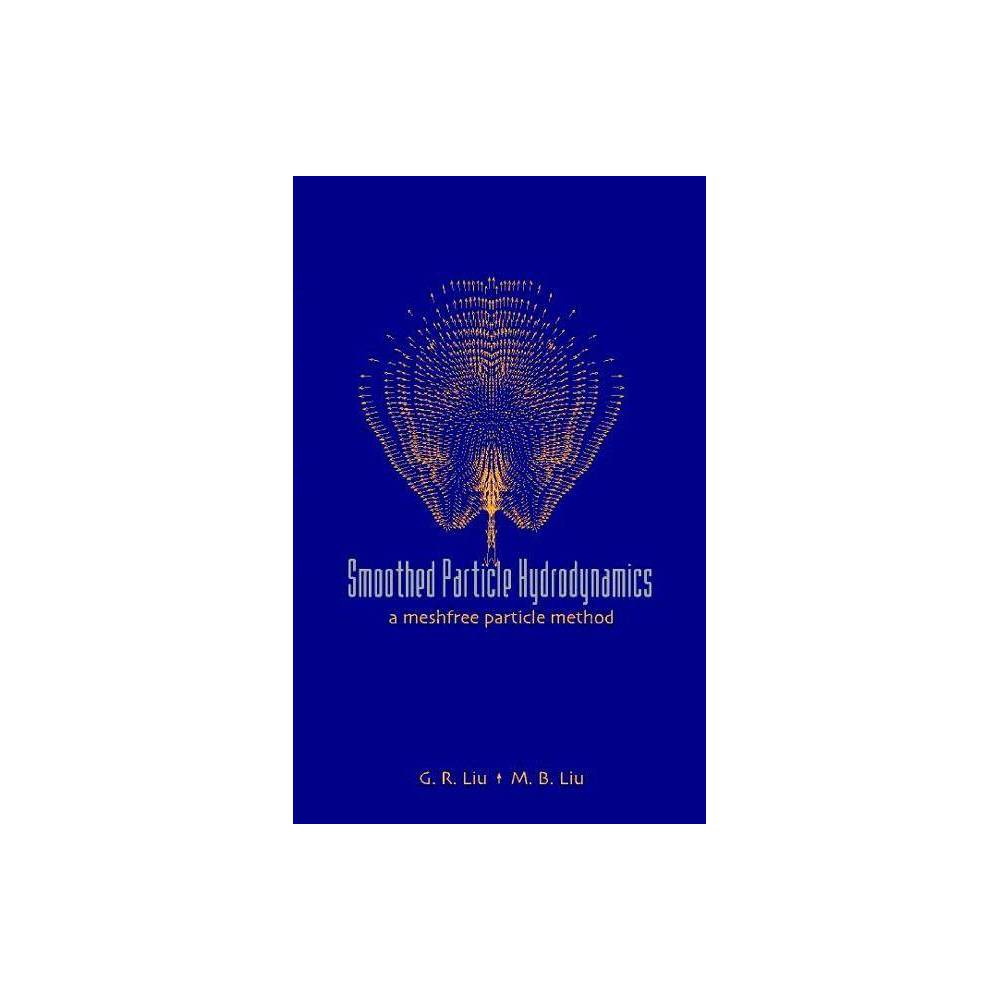 Smoothed Particle Hydrodynamics A Meshfree Particle Method By Moubin Liu Hardcover