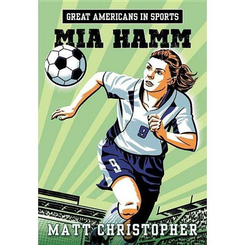 Great Americans in Sports: Mia Hamm - by  Matt Christopher (Paperback) - image 1 of 1