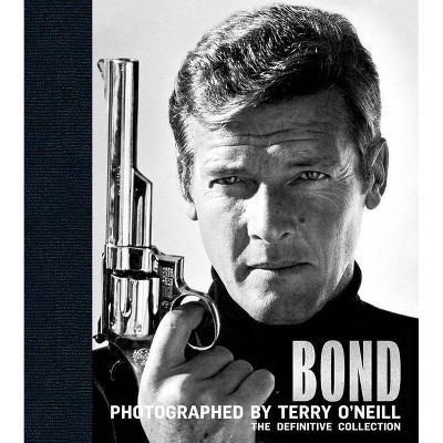 Bond: Photographed by Terry O'Neill - (Hardcover)
