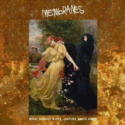 Membranes - What Nature Gives Nature Takes Away (CD)