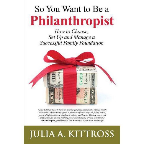 So You Want to Be a Philanthropist - by  Julia a Kittross (Paperback) - image 1 of 1